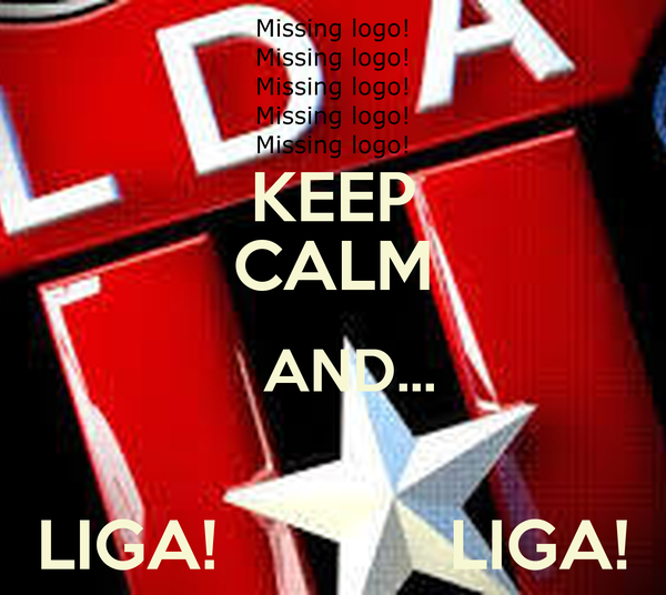 KEEP CALM   AND...  LIGA!            LIGA!