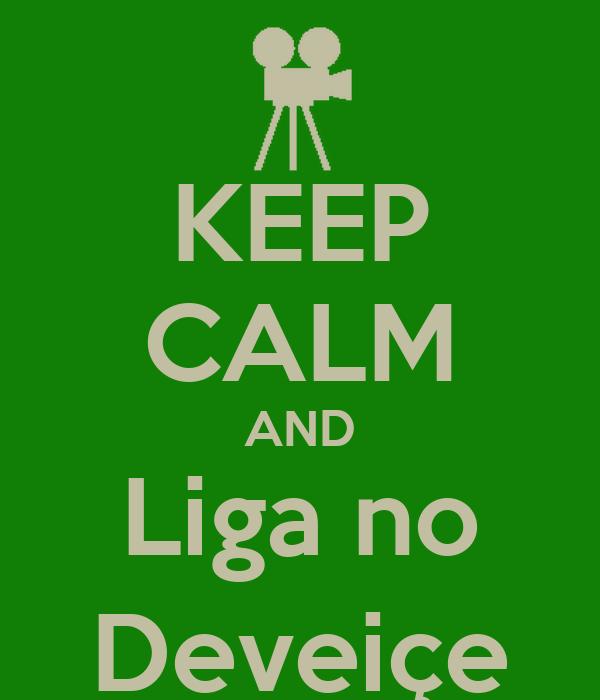 KEEP CALM AND Liga no Deveiçe