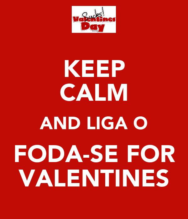 KEEP CALM AND LIGA O FODA-SE FOR VALENTINES