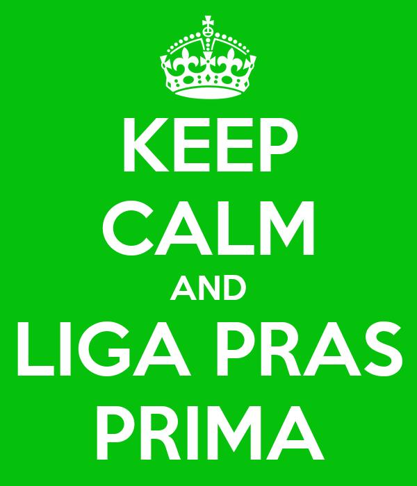 KEEP CALM AND LIGA PRAS PRIMA