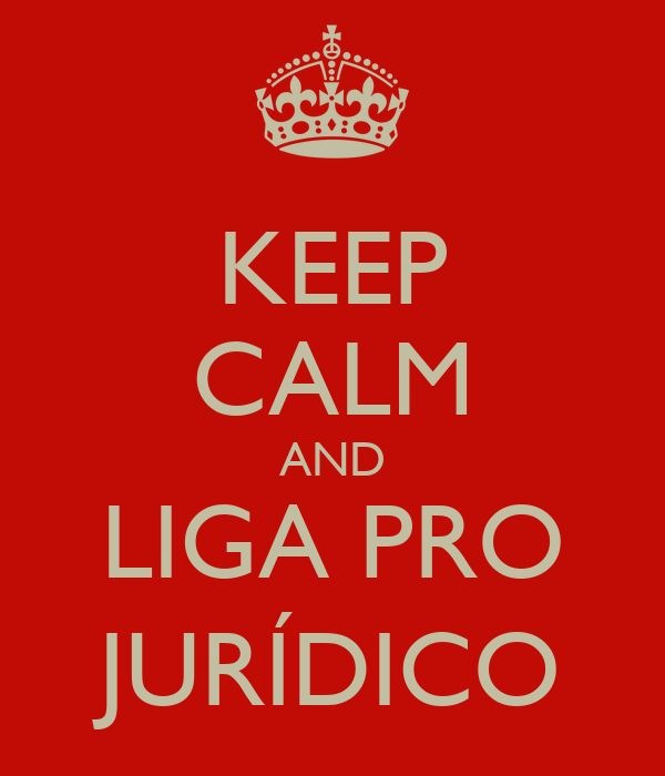 KEEP CALM AND LIGA PRO JURÍDICO