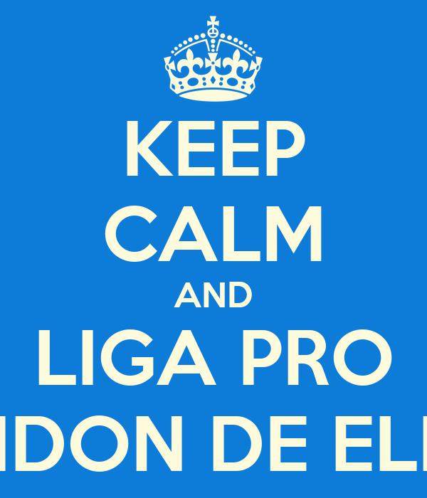KEEP CALM AND LIGA PRO XANDON DE ELEIAS
