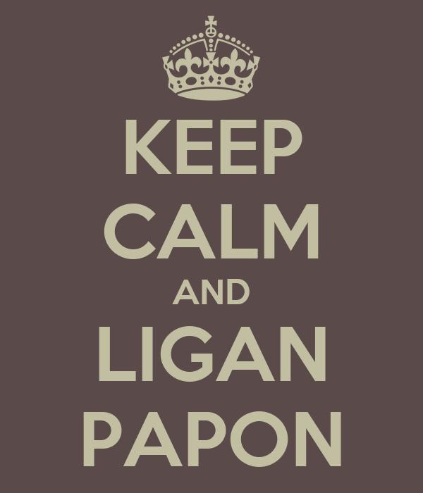 KEEP CALM AND LIGAN PAPON