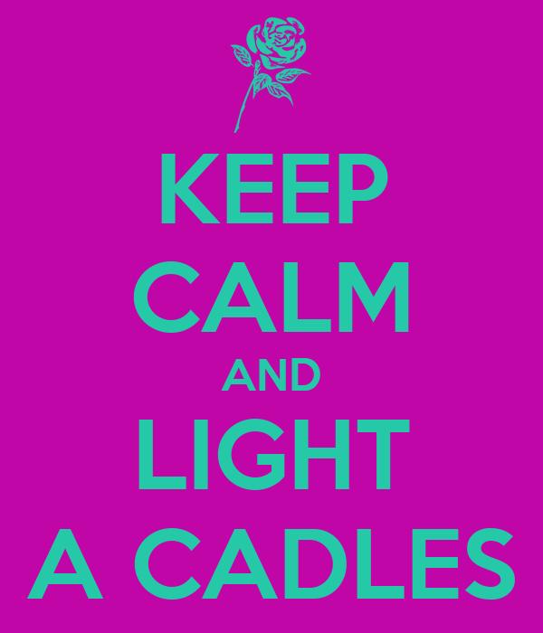 KEEP CALM AND LIGHT A CADLES