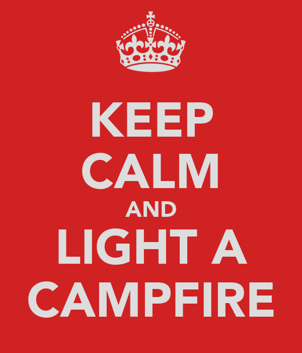 KEEP CALM AND LIGHT A CAMPFIRE