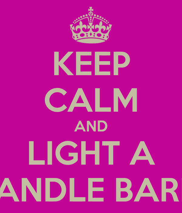 KEEP CALM AND LIGHT A CANDLE BARN