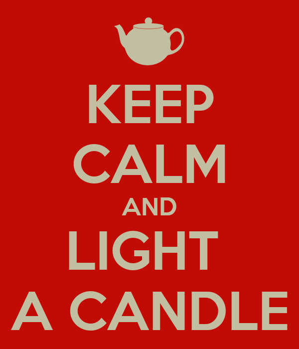 KEEP CALM AND LIGHT  A CANDLE