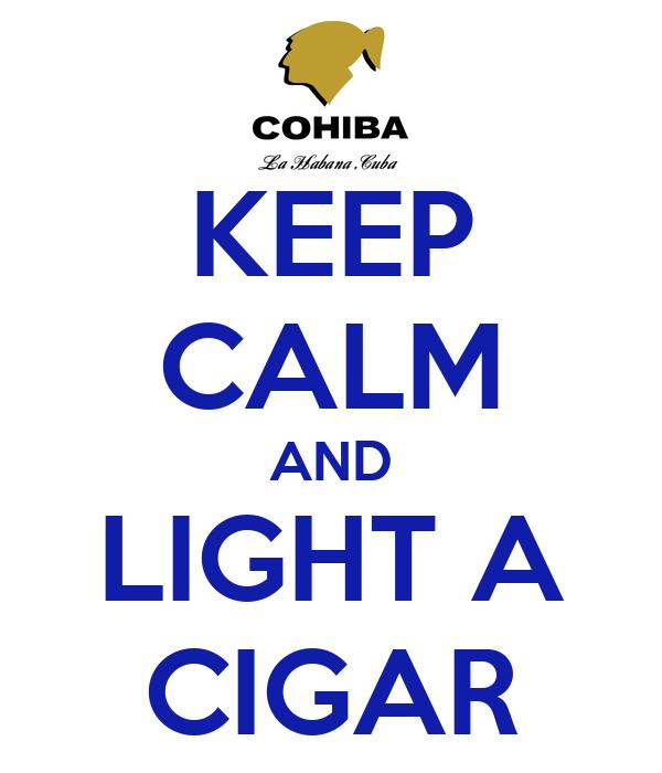 KEEP CALM AND LIGHT A CIGAR