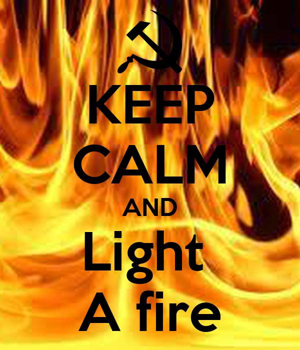 KEEP CALM AND Light  A fire