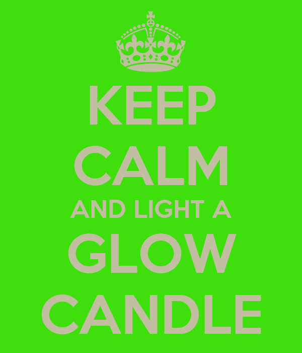 KEEP CALM AND LIGHT A GLOW CANDLE