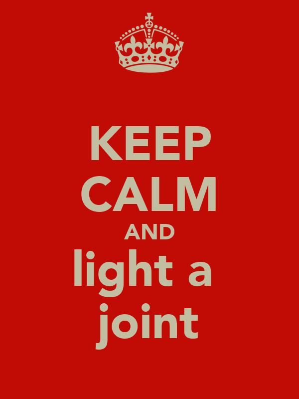 KEEP CALM AND light a  joint
