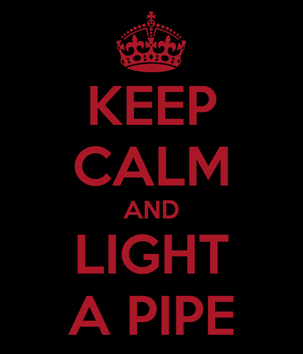 KEEP CALM AND LIGHT A PIPE