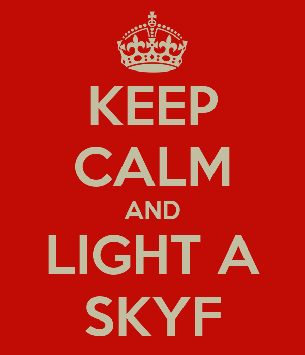 KEEP CALM AND LIGHT A SKYF