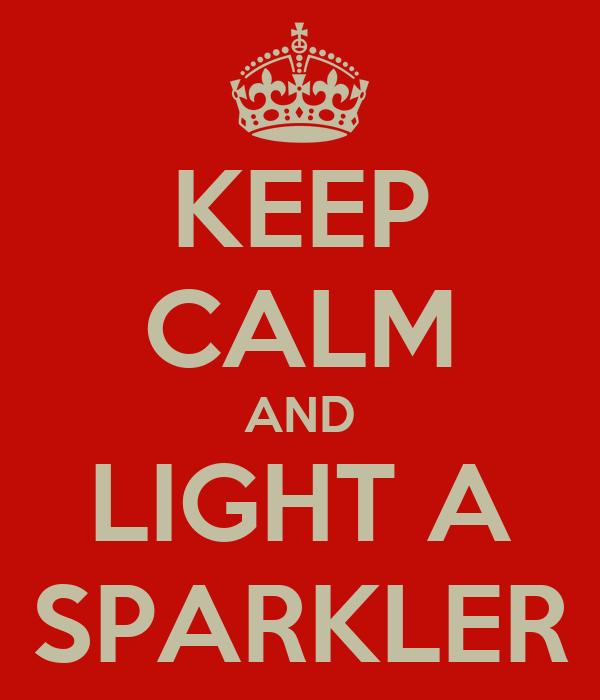 KEEP CALM AND LIGHT A SPARKLER