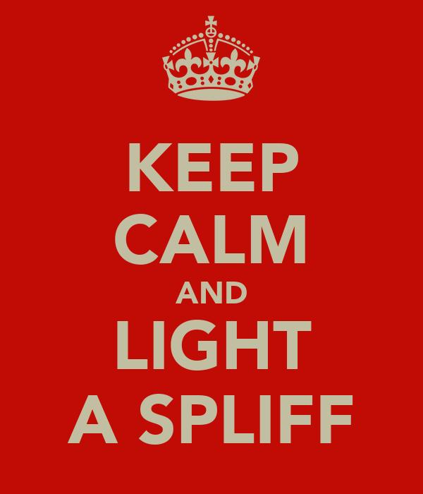 KEEP CALM AND LIGHT A SPLIFF