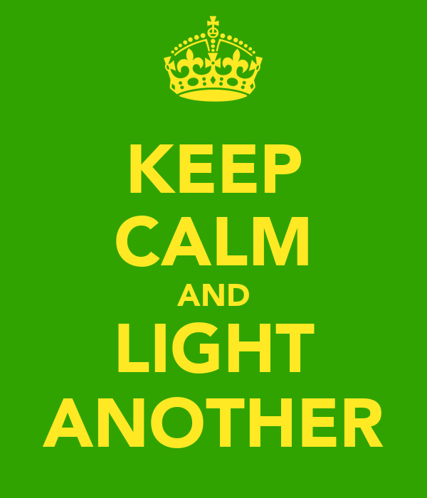 KEEP CALM AND LIGHT ANOTHER