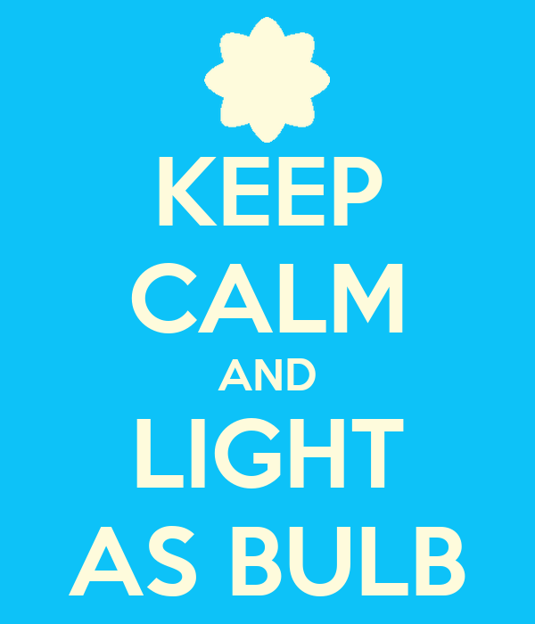 KEEP CALM AND LIGHT AS BULB