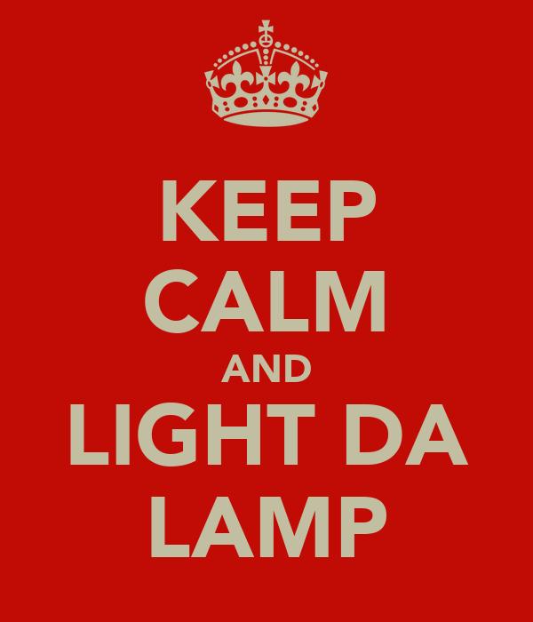 KEEP CALM AND LIGHT DA LAMP