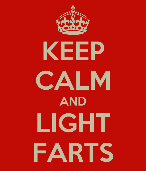 KEEP CALM AND LIGHT FARTS