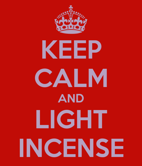 KEEP CALM AND LIGHT INCENSE