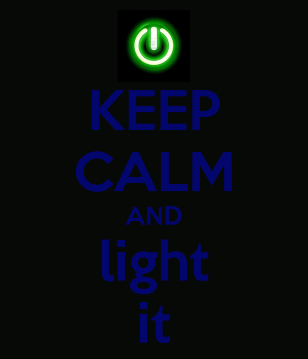 KEEP CALM AND light it