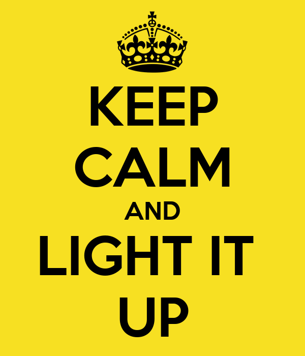 KEEP CALM AND LIGHT IT  UP