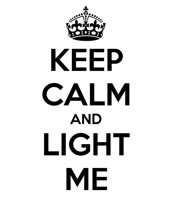 KEEP CALM AND LIGHT ME