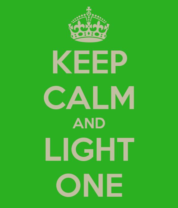 KEEP CALM AND LIGHT ONE