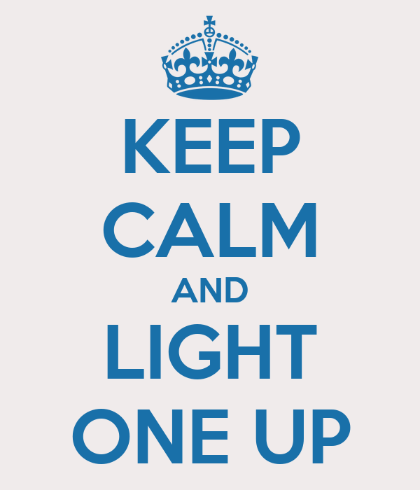 KEEP CALM AND LIGHT ONE UP