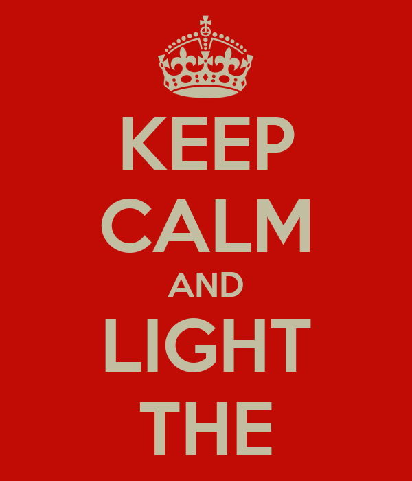 KEEP CALM AND LIGHT THE