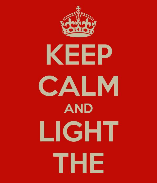 KEEP CALM AND LIGHT THE
