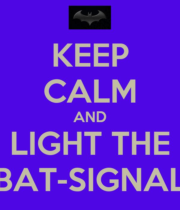 KEEP CALM AND LIGHT THE BAT-SIGNAL
