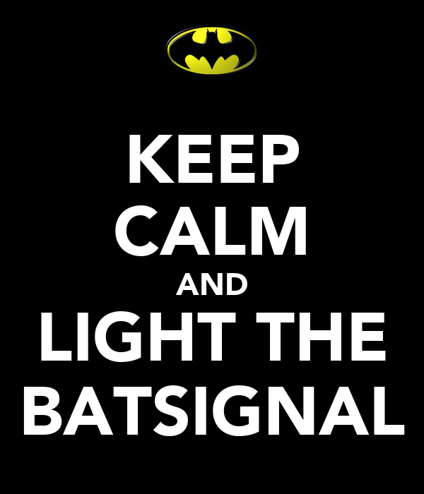 KEEP CALM AND LIGHT THE BATSIGNAL