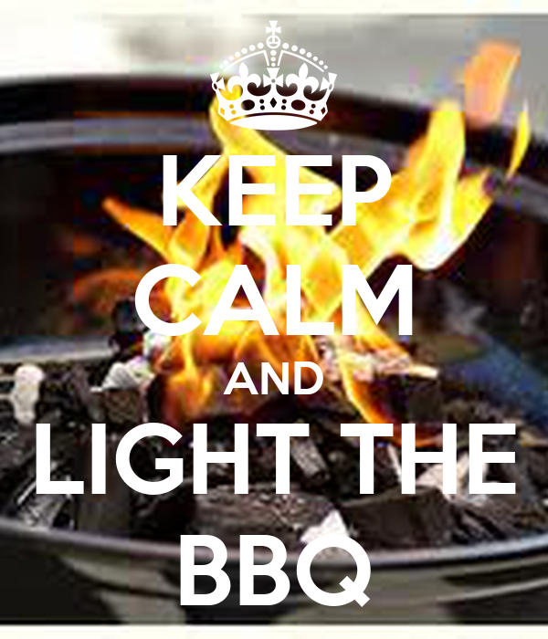 KEEP CALM AND LIGHT THE BBQ