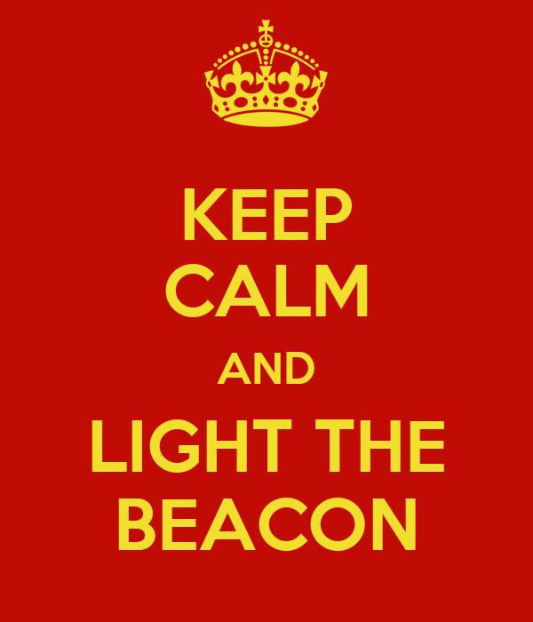 KEEP CALM AND LIGHT THE BEACON
