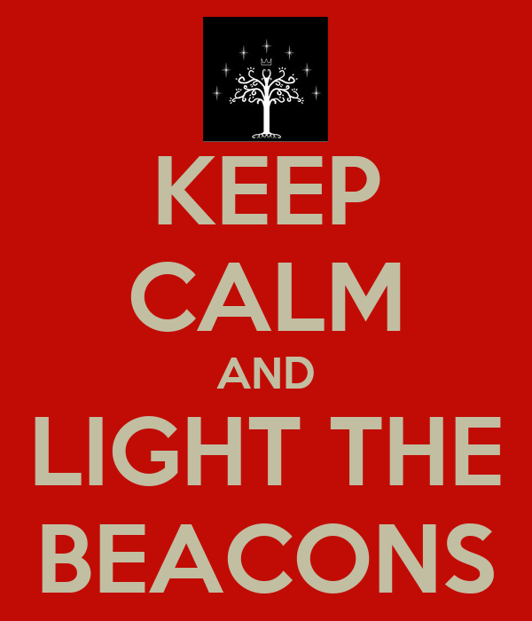 KEEP CALM AND LIGHT THE  BEACONS