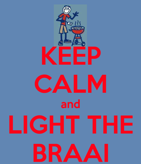 KEEP CALM and LIGHT THE BRAAI