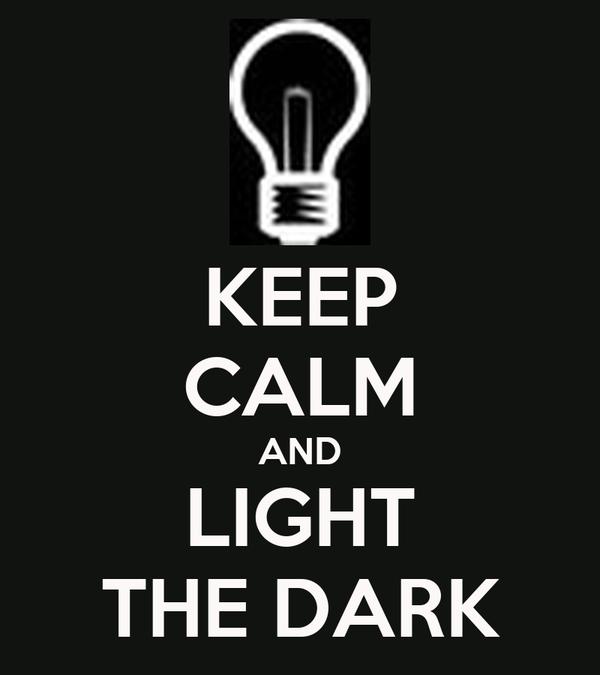 KEEP CALM AND LIGHT THE DARK