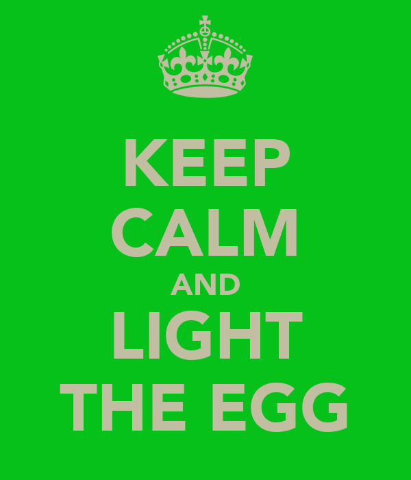 KEEP CALM AND LIGHT THE EGG