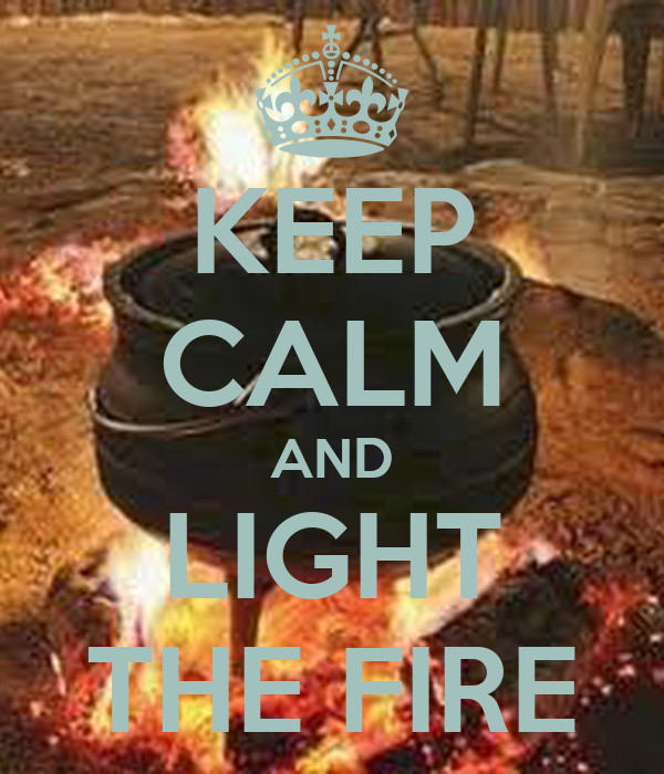 KEEP CALM AND LIGHT THE FIRE