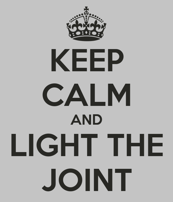 KEEP CALM AND LIGHT THE JOINT