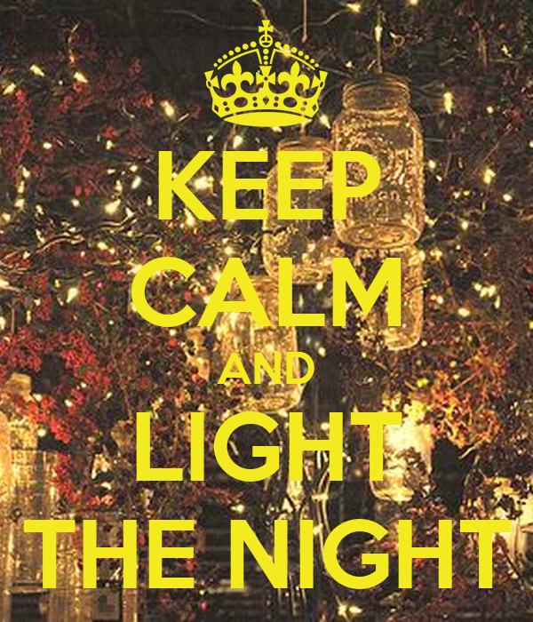 KEEP CALM AND LIGHT THE NIGHT