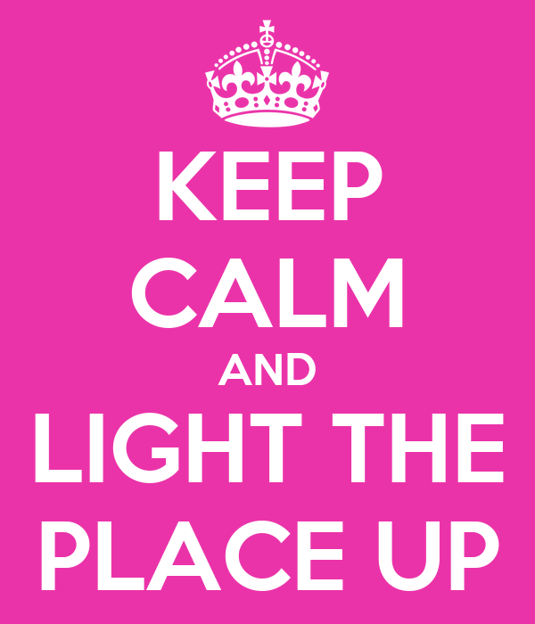 KEEP CALM AND LIGHT THE PLACE UP