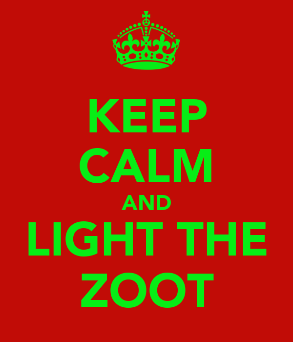 KEEP CALM AND LIGHT THE ZOOT