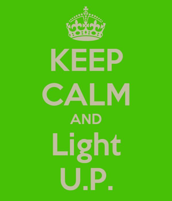KEEP CALM AND Light U.P.