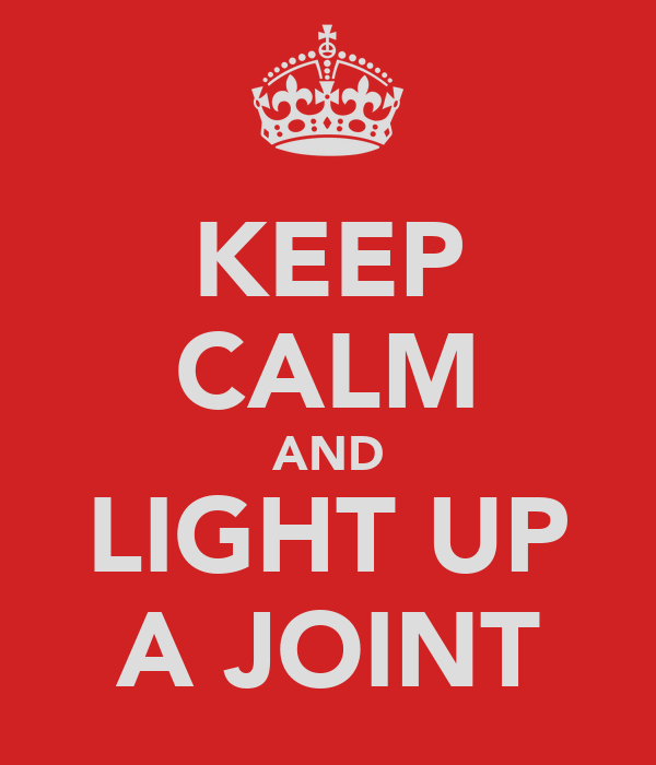 KEEP CALM AND LIGHT UP A JOINT
