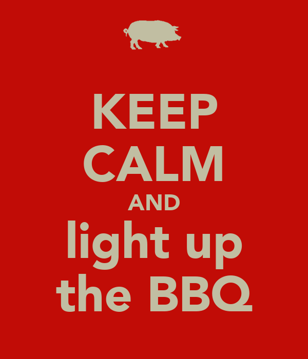 KEEP CALM AND light up the BBQ