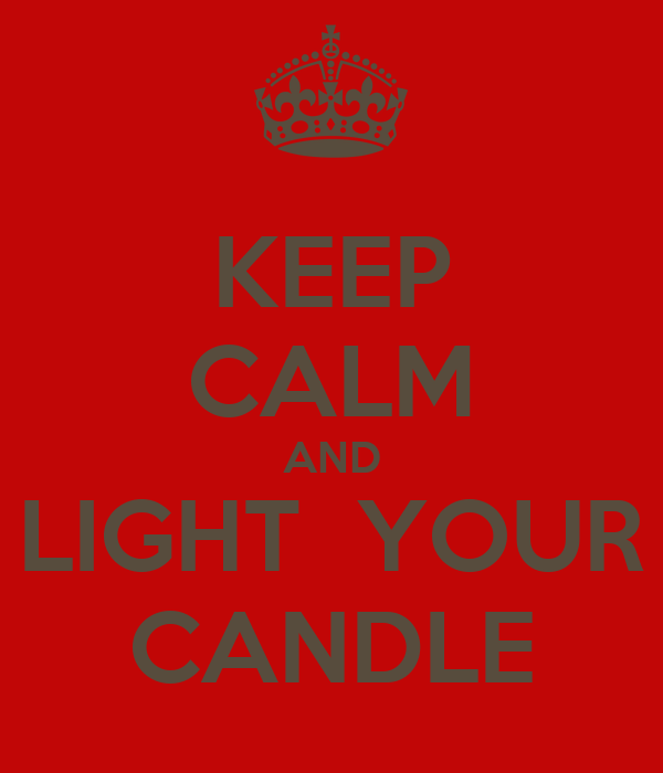KEEP CALM AND LIGHT  YOUR CANDLE
