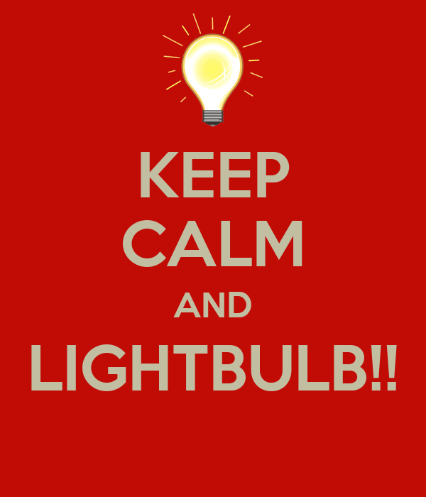 KEEP CALM AND LIGHTBULB!!