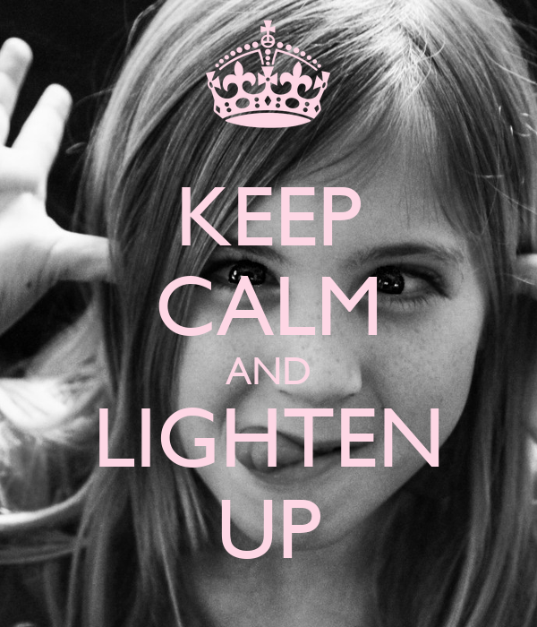 KEEP CALM AND LIGHTEN UP